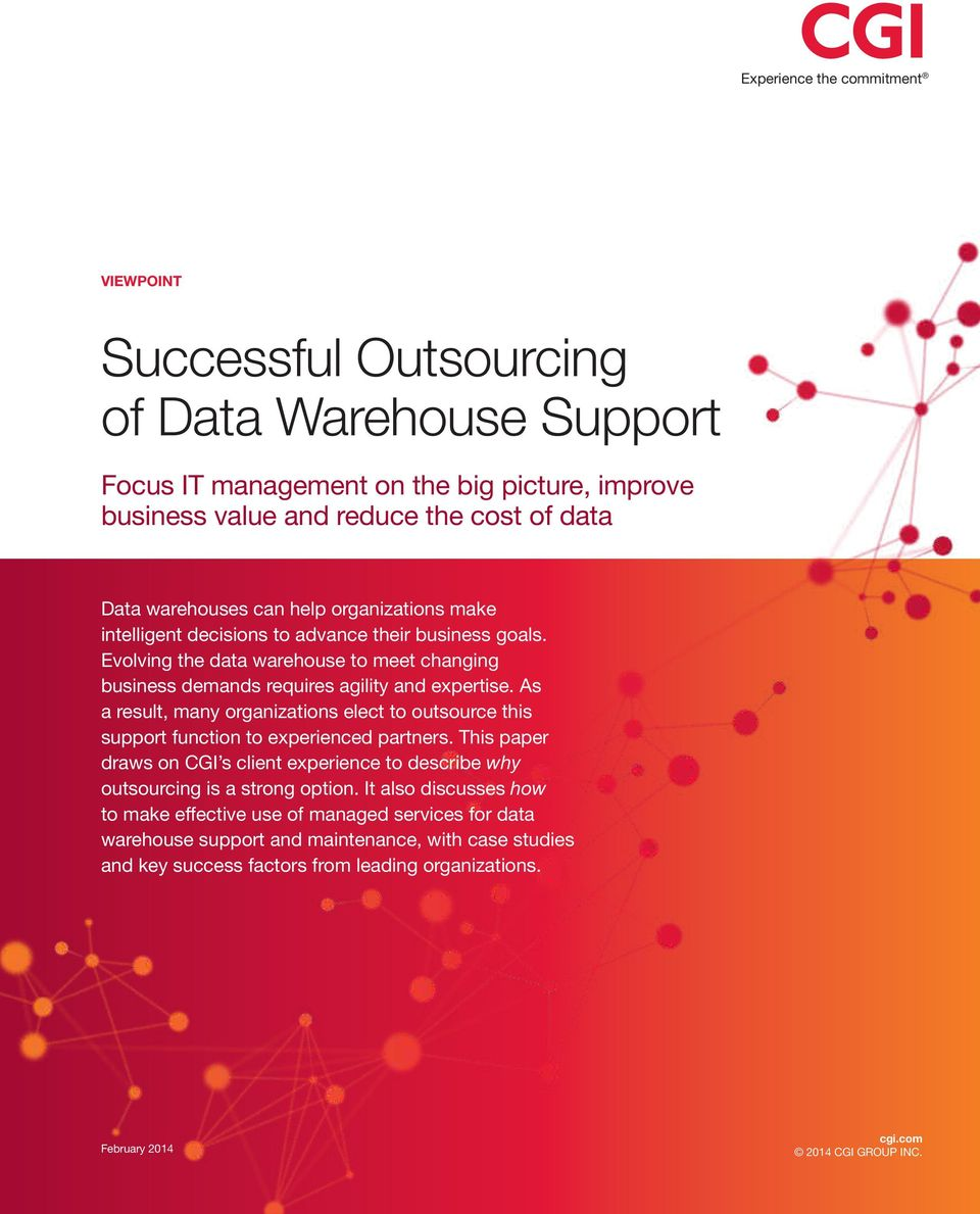 As a result, many organizations elect to outsource this support function to experienced partners. This paper draws on CGI s client experience to describe why outsourcing is a strong option.