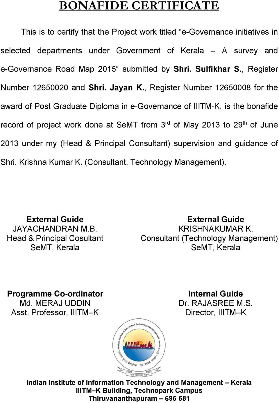 , Register Number 12650008 for the award of Post Graduate Diploma in e-governance of IIITM-K, is the bonafide record of project work done at SeMT from 3 rd of May 2013 to 29 th of June 2013 under my