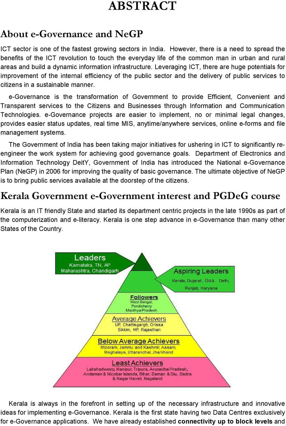 Leveraging ICT, there are huge potentials for improvement of the internal efficiency of the public sector and the delivery of public services to citizens in a sustainable manner.