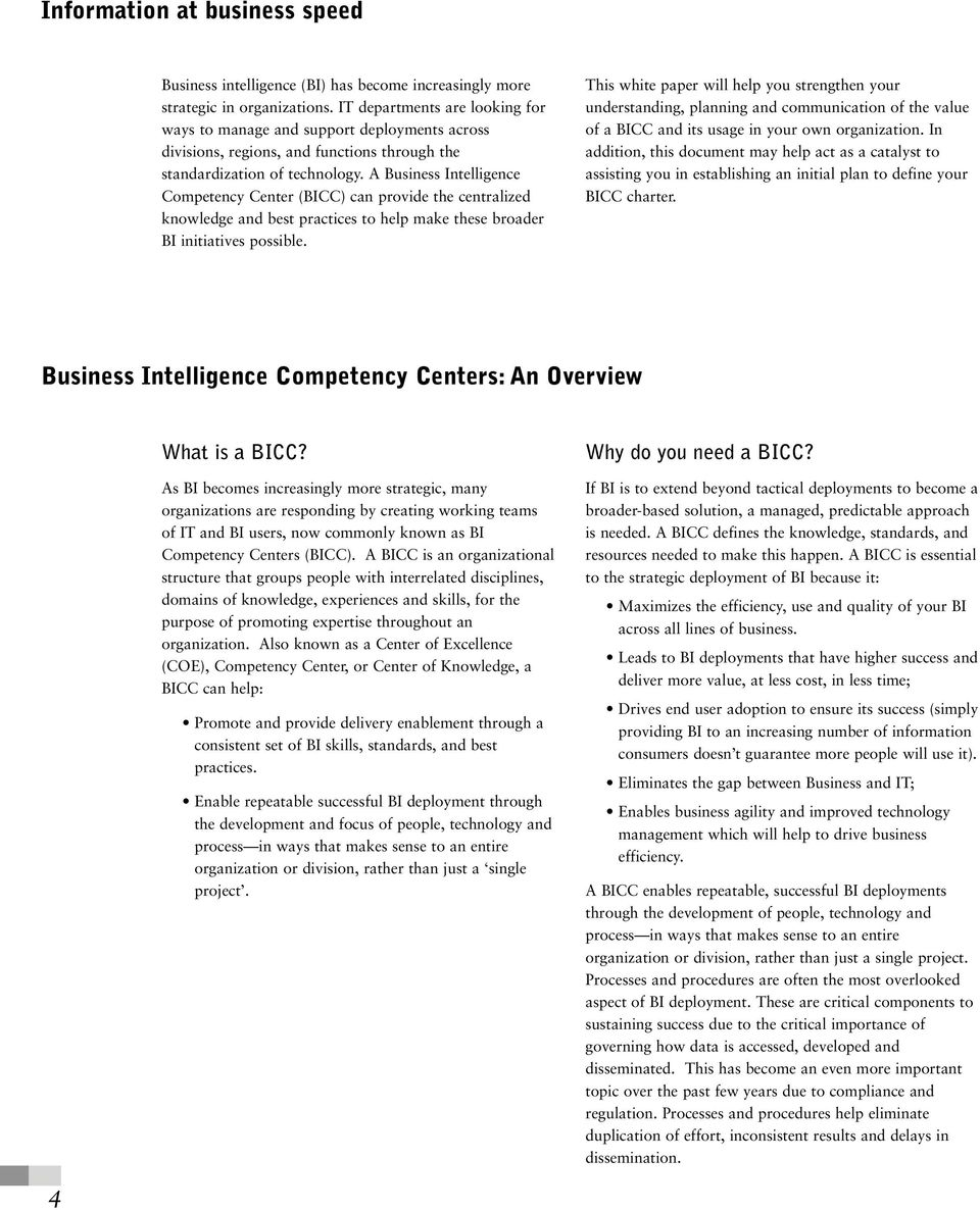 A Business Intelligence Competency Center (BICC) can provide the centralized knowledge and best practices to help make these broader BI initiatives possible.