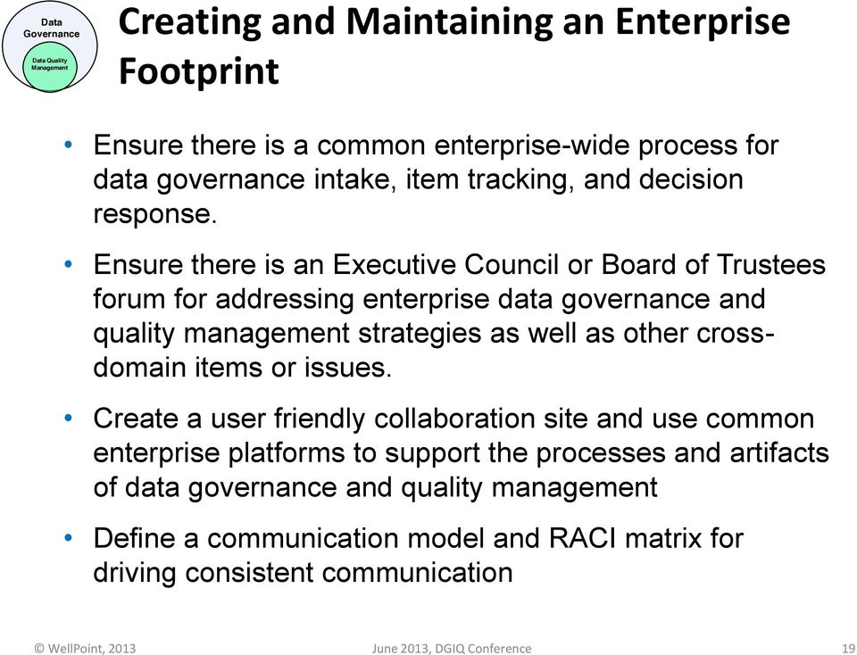 Ensure there is an Executive Council or Board of Trustees forum for addressing enterprise data governance and quality management strategies as well as