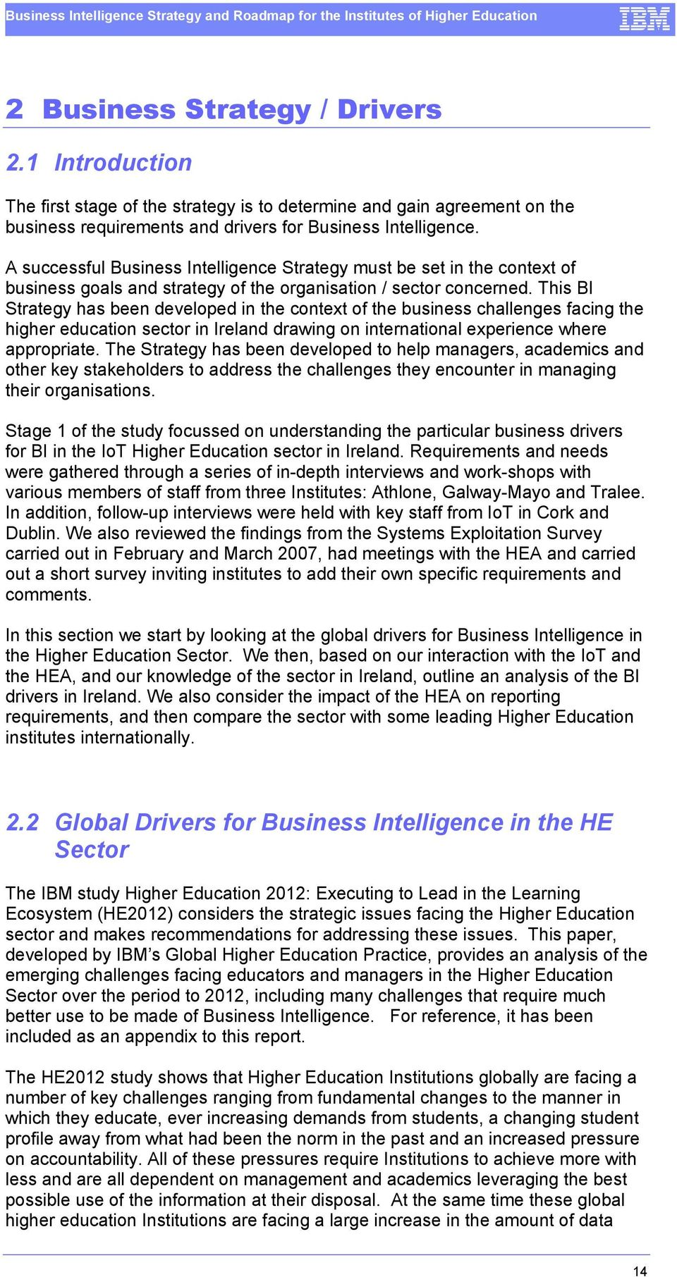 This BI Strategy has been developed in the context of the business challenges facing the higher education sector in Ireland drawing on international experience where appropriate.