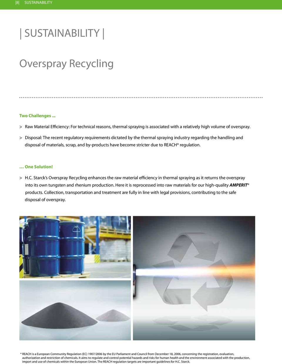 regulation. One Solution! > H.C. Starck s Overspray Recycling enhances the raw material efficiency in thermal spraying as it returns the overspray into its own tungsten and rhenium production.
