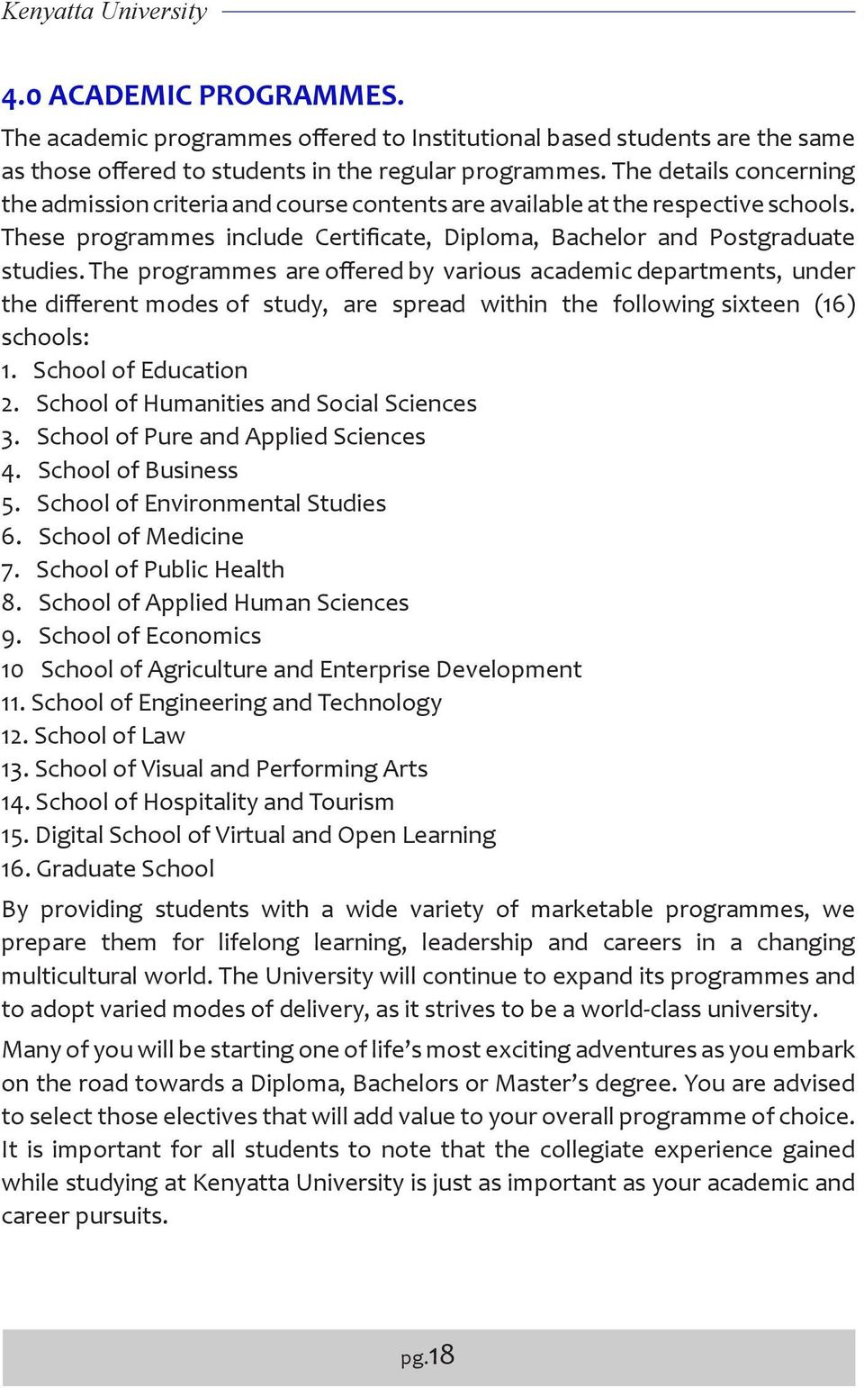 The programmes are offered by various academic departments, under the different modes of study, are spread within the following sixteen (16) schools: 1. School of Education 2.