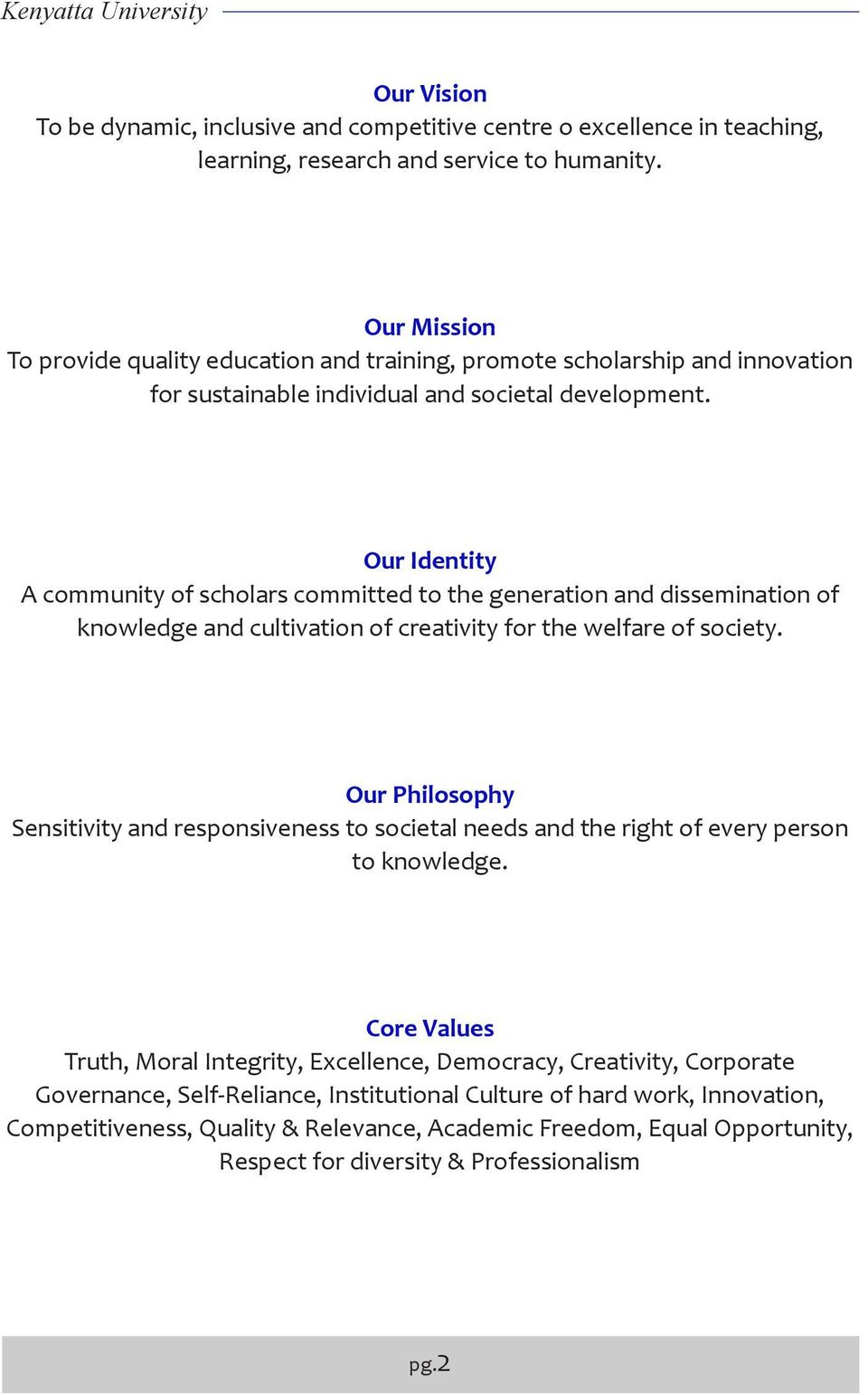 Our Identity A community of scholars committed to the generation and dissemination of knowledge and cultivation of creativity for the welfare of society.
