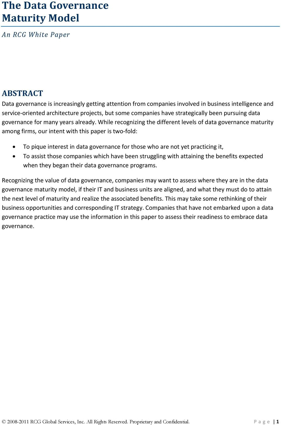 While recognizing the different levels of data governance maturity among firms, our intent with this paper is two fold: To pique interest in data governance for those who are not yet practicing it,