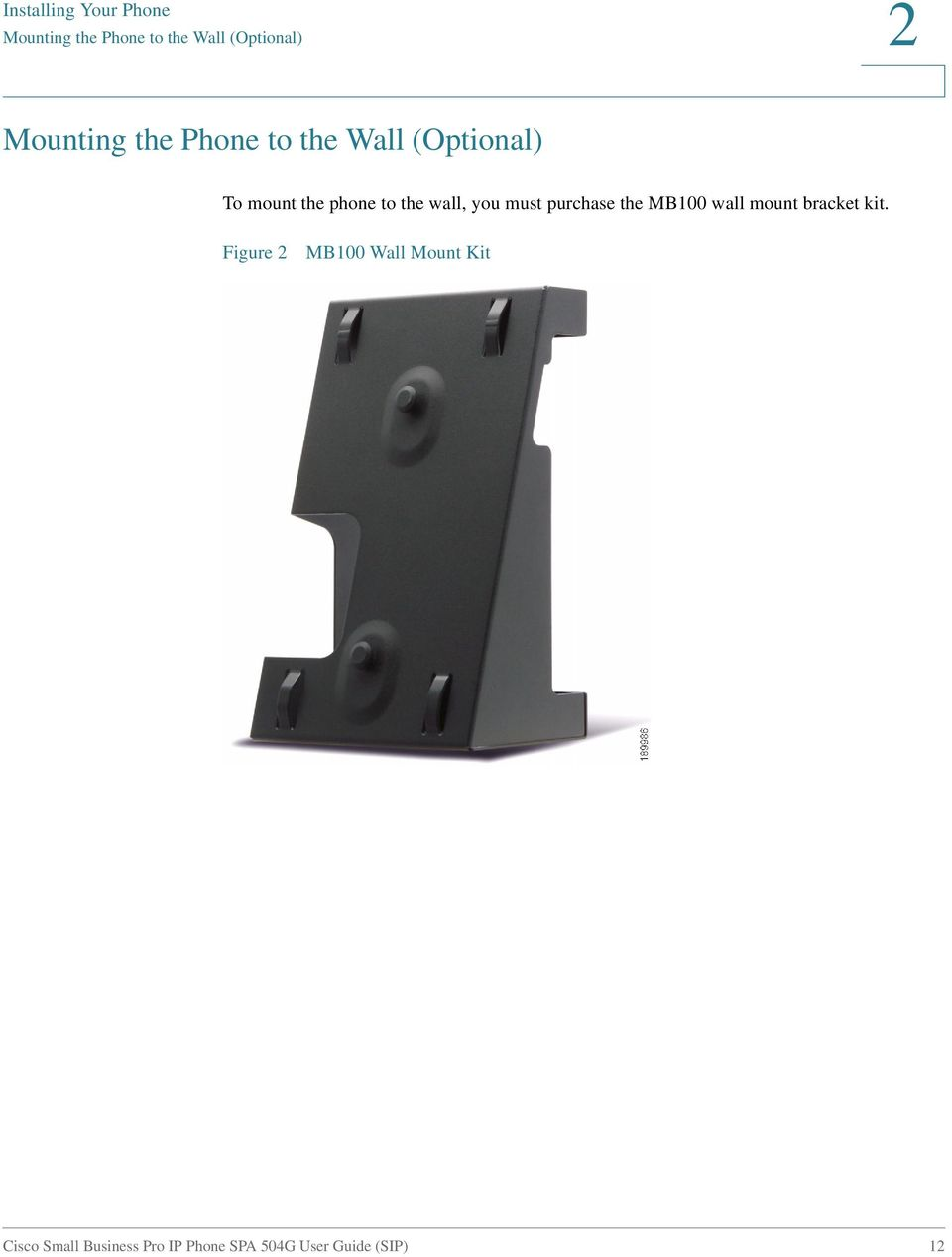 wall, you must purchase the MB100 wall mount bracket kit.