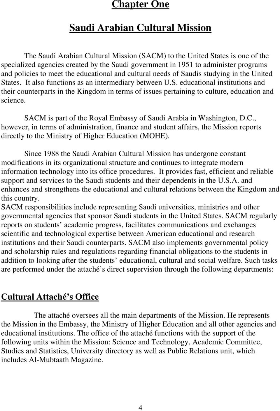 SACM is part of the Royal Embassy of Saudi Arabia in Washington, D.C., however, in terms of administration, finance and student affairs, the Mission reports directly to the Ministry of Higher Education (MOHE).