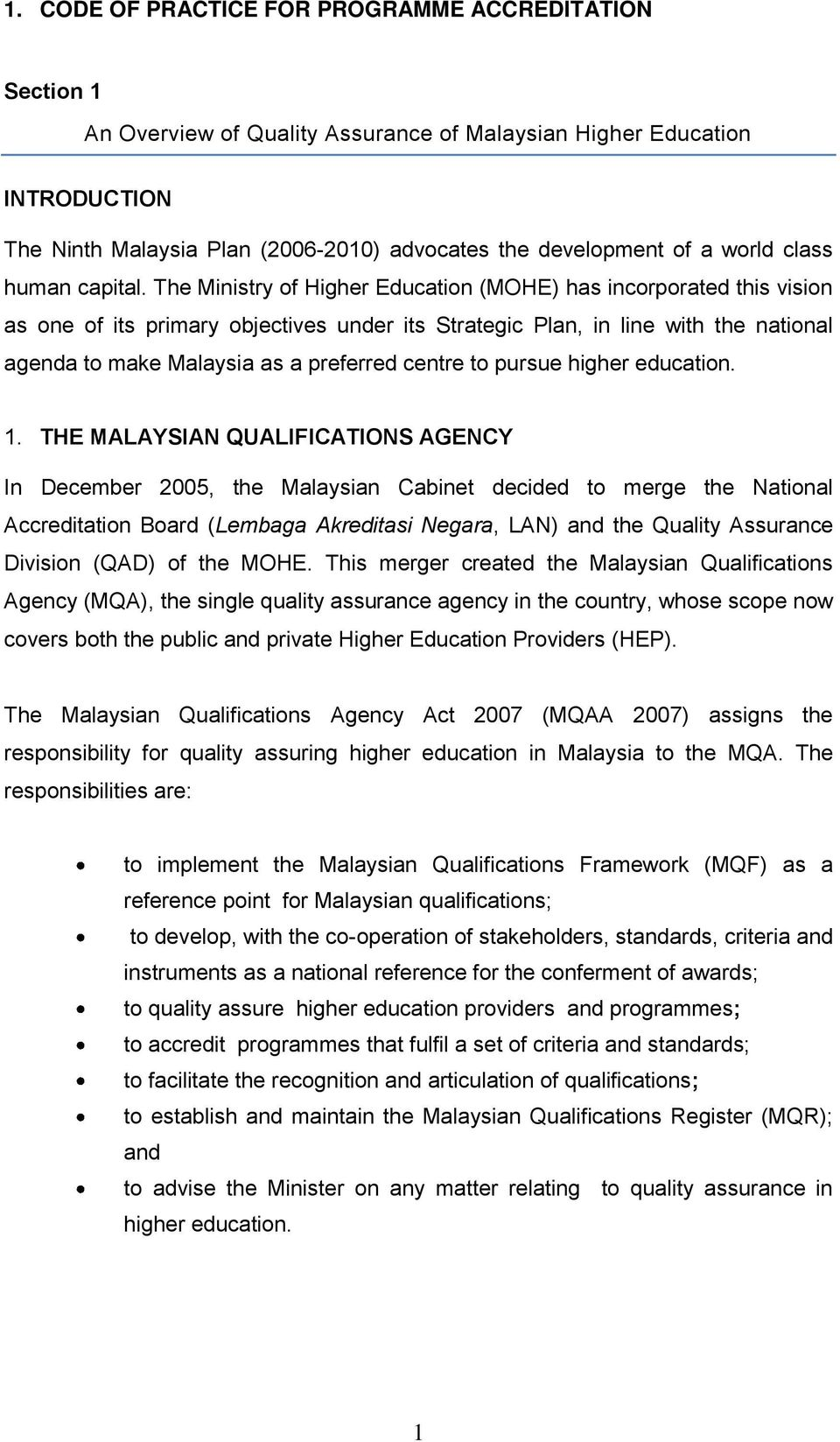 The Ministry f Higher Educatin (MOHE) has incrprated this visin as ne f its primary bjectives under its Strategic Plan, in line with the natinal agenda t make Malaysia as a preferred centre t pursue