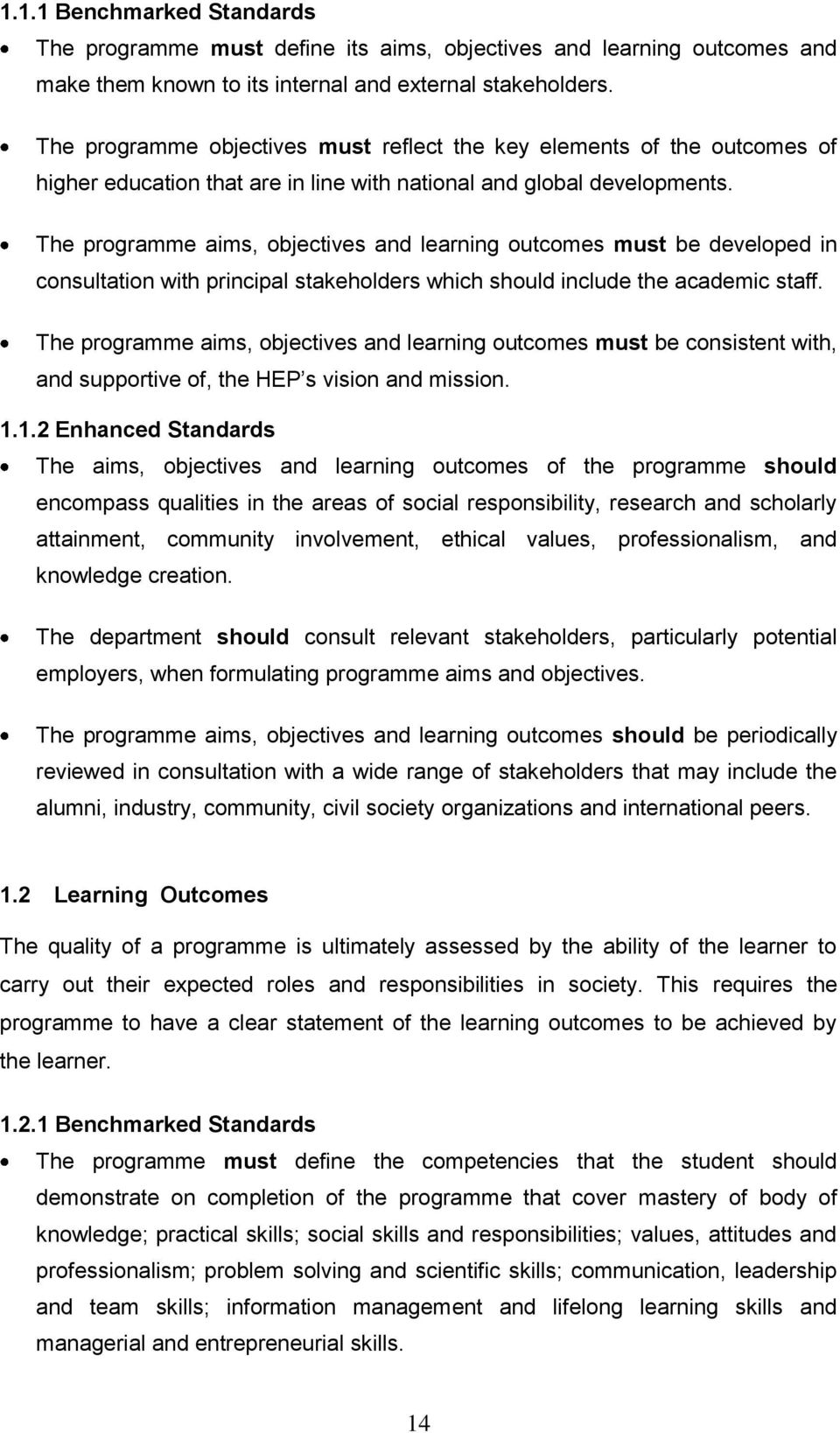 The prgramme aims, bjectives and learning utcmes must be develped in cnsultatin with principal stakehlders which shuld include the academic staff.