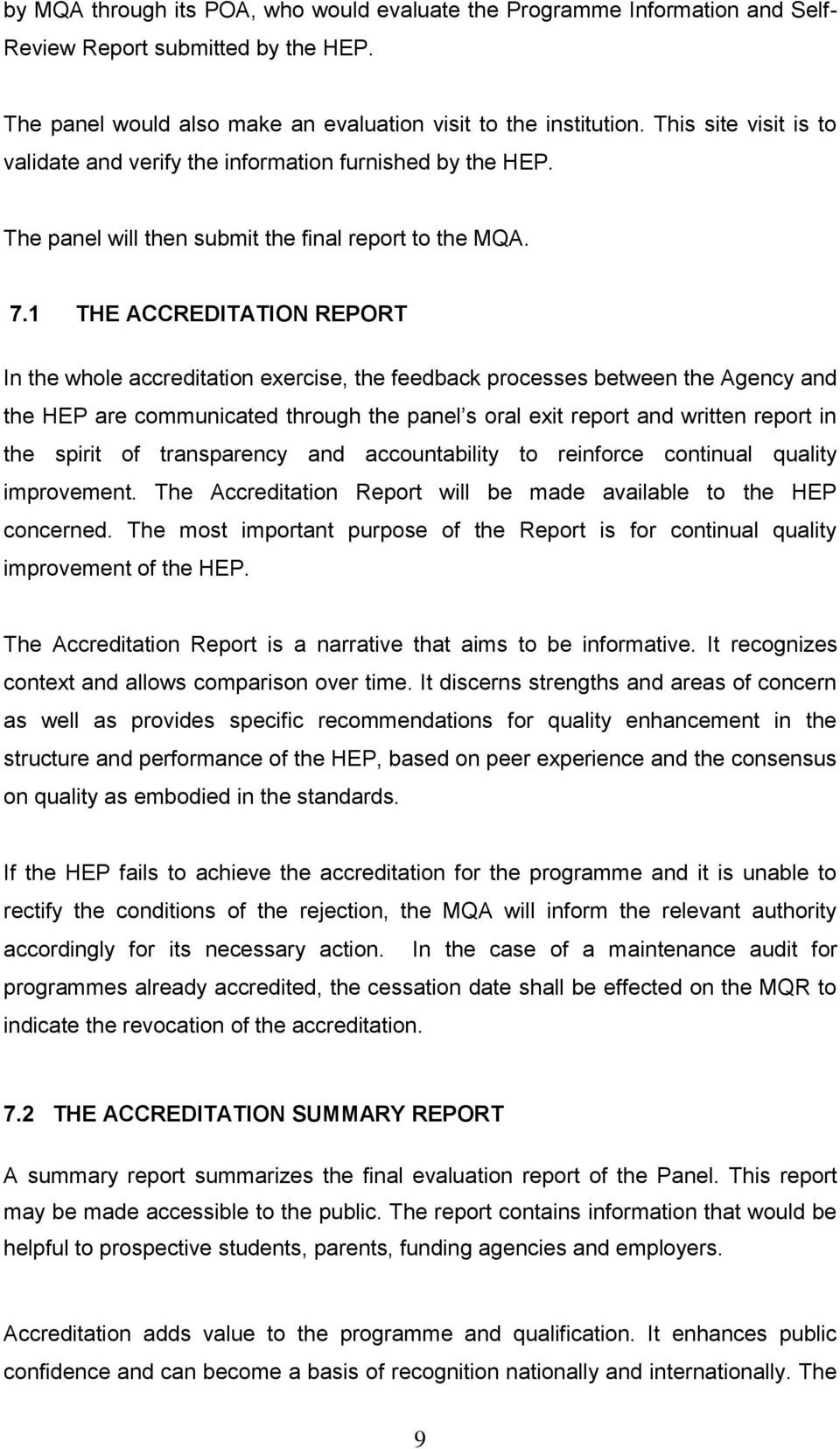 1 THE ACCREDITATION REPORT In the whle accreditatin exercise, the feedback prcesses between the Agency and the HEP are cmmunicated thrugh the panel s ral exit reprt and written reprt in the spirit f