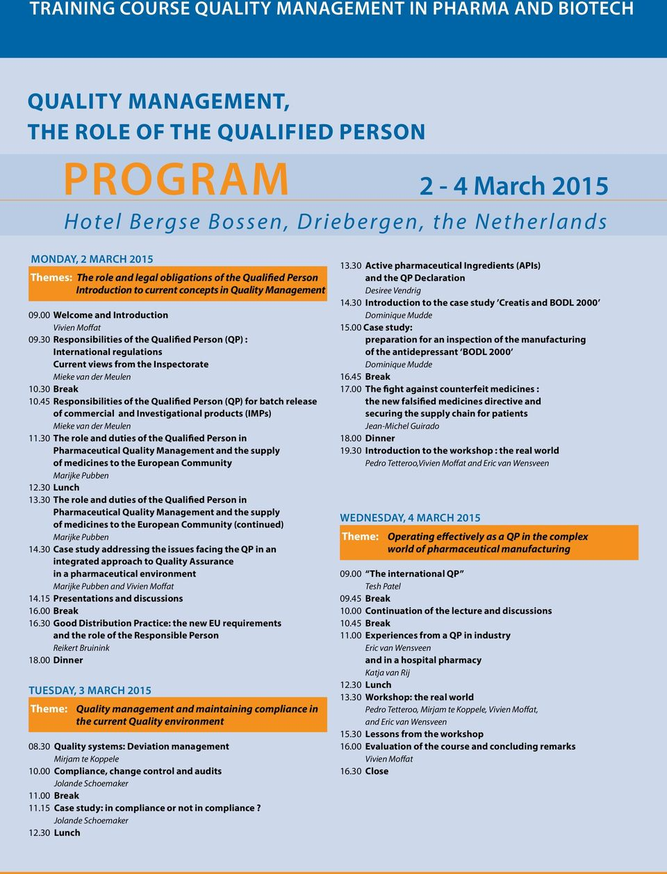 30 Responsibilities of the Qualified Person (QP) : International regulations Current views from the Inspectorate Mieke van der Meulen 10.30 Break 10.