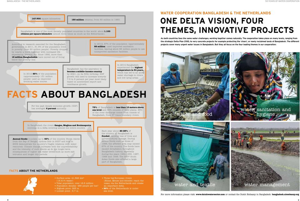 WATER COOPERATION BANGLADESH & THE NETHERLANDS ONE DELTA VISION, FOUR THEMES, INNOVATIVE PROJECTS According to research executed for the Bangladesh government in 2011, 31.
