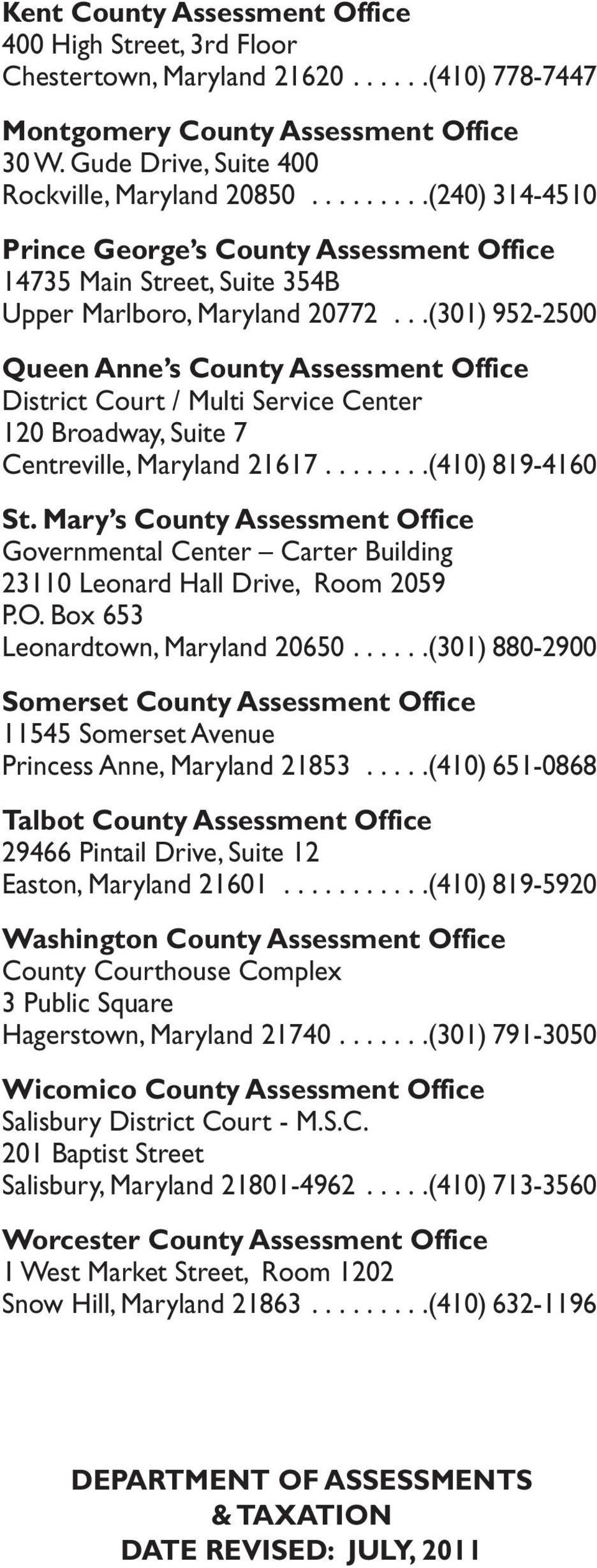 ..(301) 952-2500 Queen Anne s County Assessment Office District Court / Multi Service Center 120 Broadway, Suite 7 Centreville, Maryland 21617........(410) 819-4160 St.