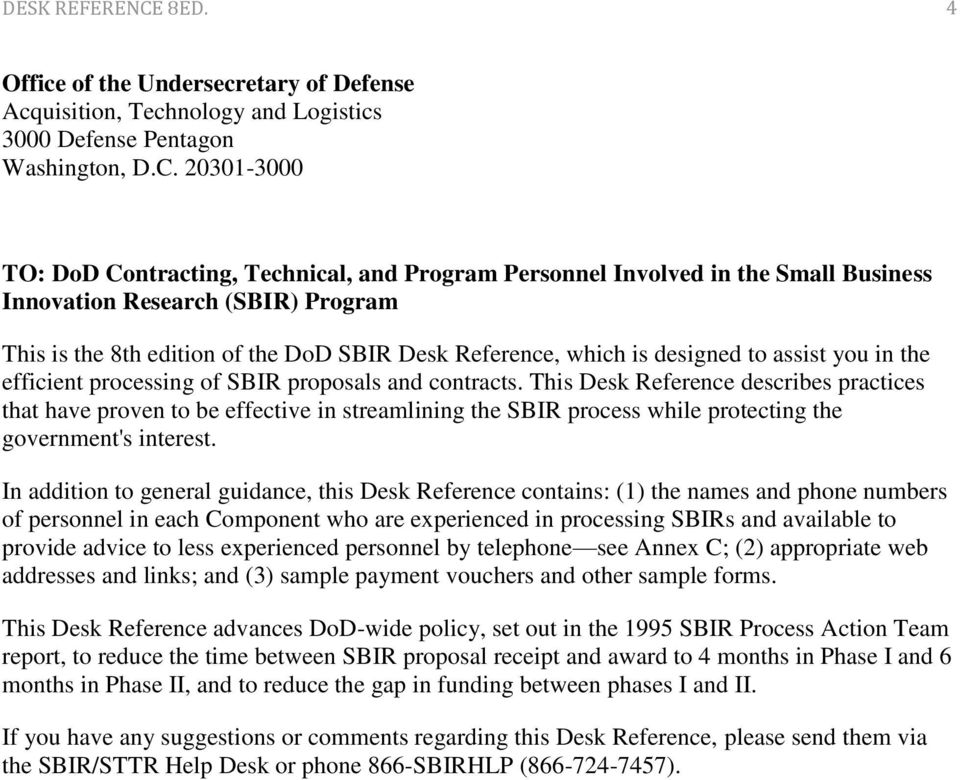 20301-3000 TO: DoD Contracting, Technical, and Program Personnel Involved in the Small Business Innovation Research (SBIR) Program This is the 8th edition of the DoD SBIR Desk Reference, which is