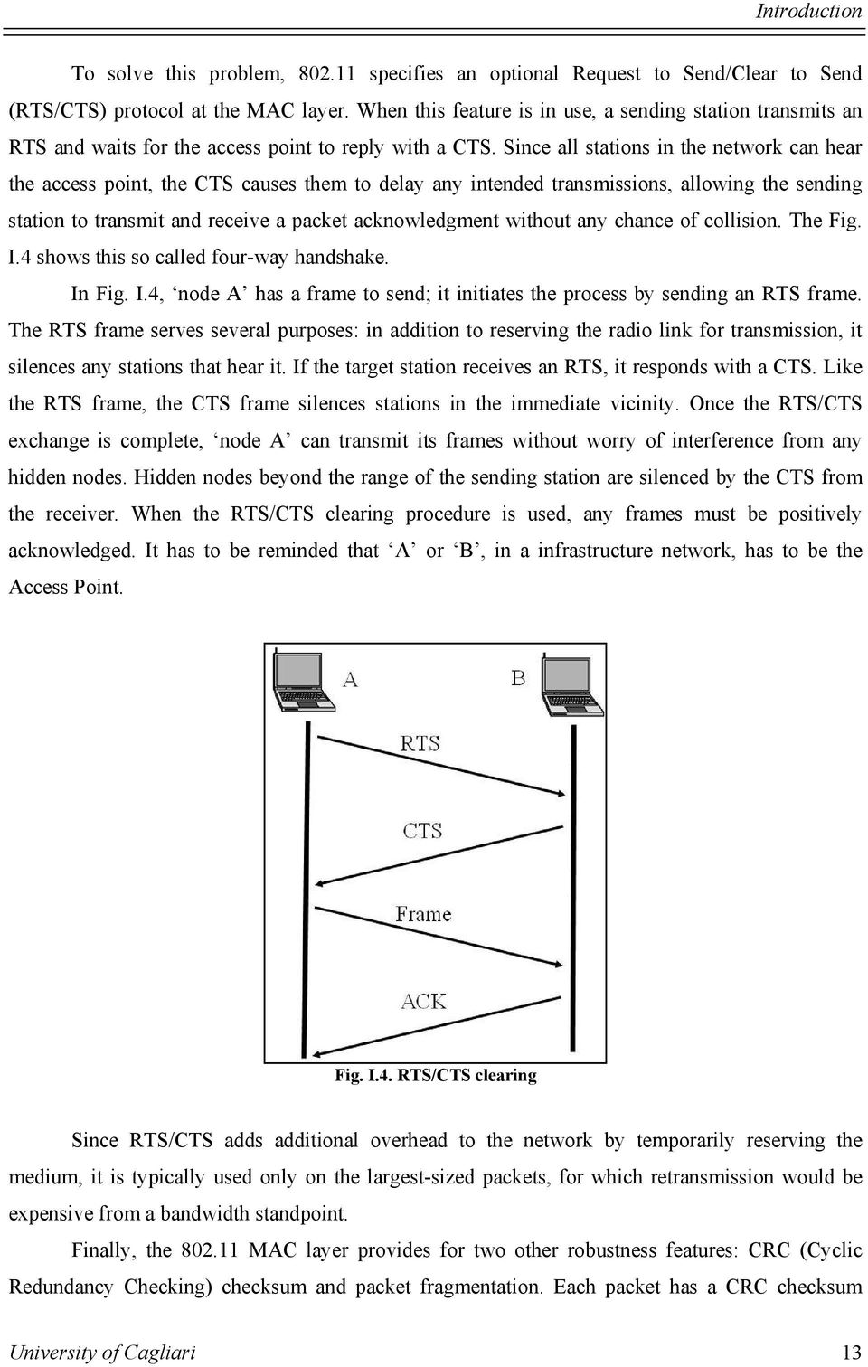 Since all stations in the network can hear the access point, the CTS causes them to delay any intended transmissions, allowing the sending station to transmit and receive a packet acknowledgment