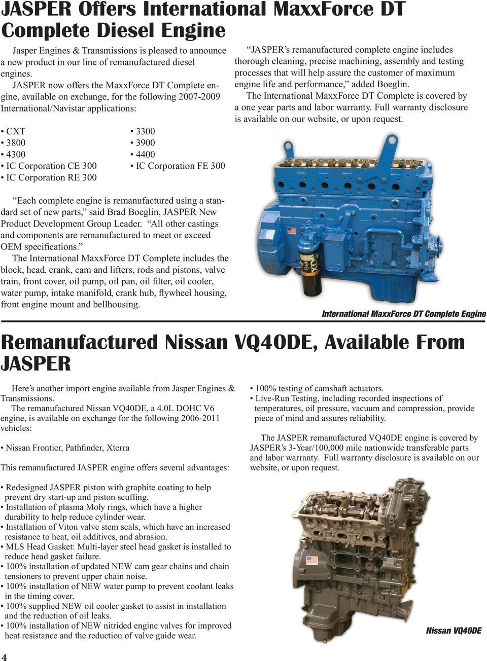 Corporation FE 300 IC Corporation RE 300 Each complete engine is remanufactured using a standard set of new parts, said Brad Boeglin, JASPER New Product Development Group Leader.