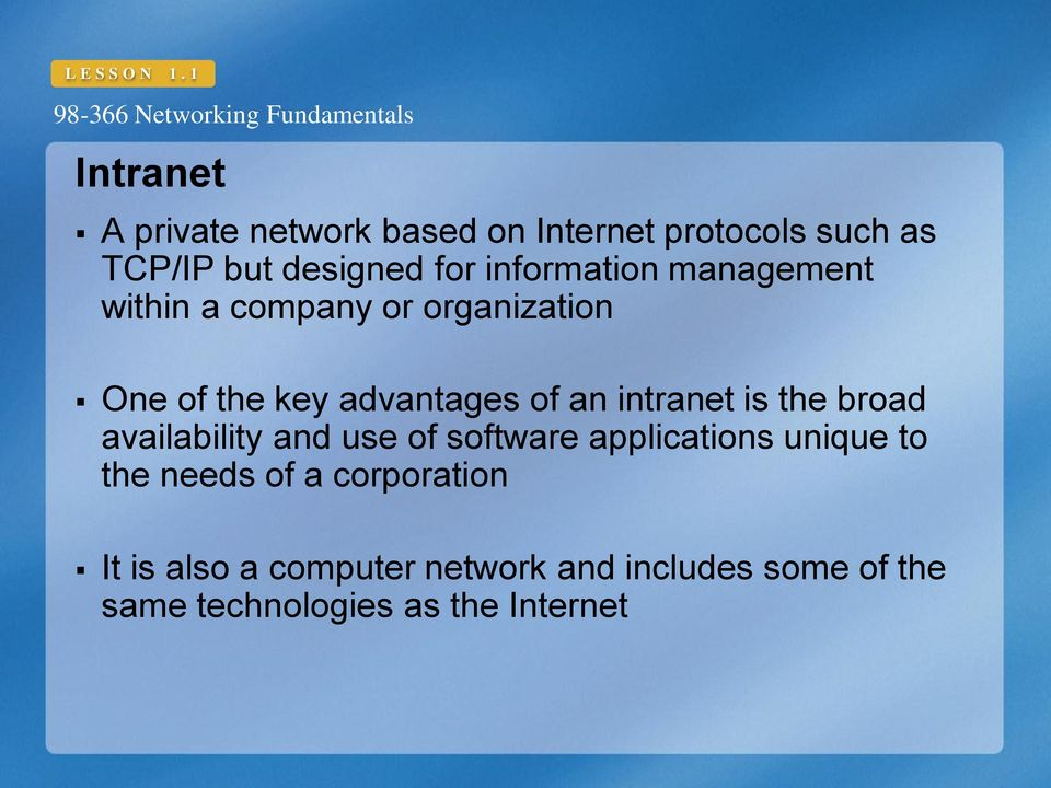information management within a company or organization One of the key advantages of an intranet