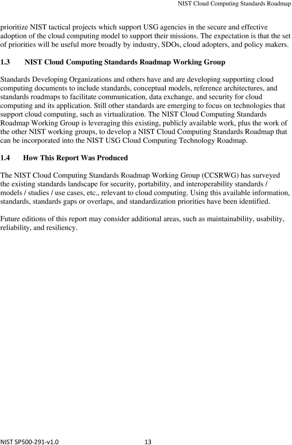 3 NIST Cloud Computing Standards Roadmap Working Group Standards Developing Organizations and others have and are developing supporting cloud computing documents to include standards, conceptual