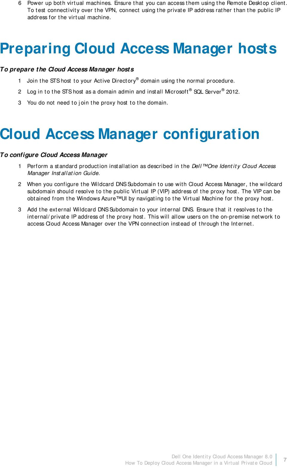 Preparing Cloud Access Manager hosts To prepare the Cloud Access Manager hosts 1 Join the STS host to your Active Directory domain using the normal procedure.
