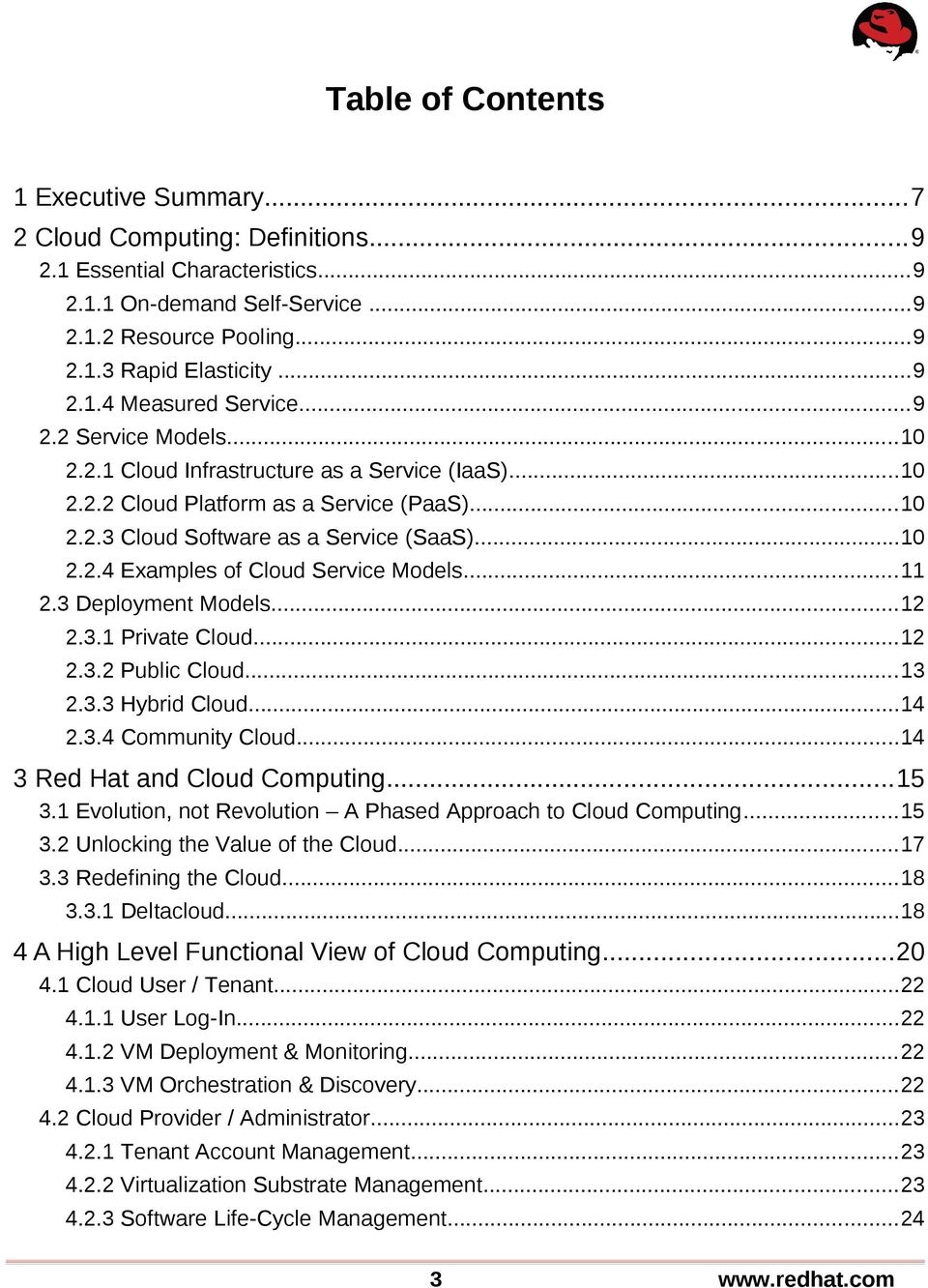 ..11 2.3 Deployment Models...12 2.3.1 Private Cloud...12 2.3.2 Public Cloud...13 2.3.3 Hybrid Cloud...14 2.3.4 Community Cloud...14 3 Red Hat and Cloud Computing...15 3.