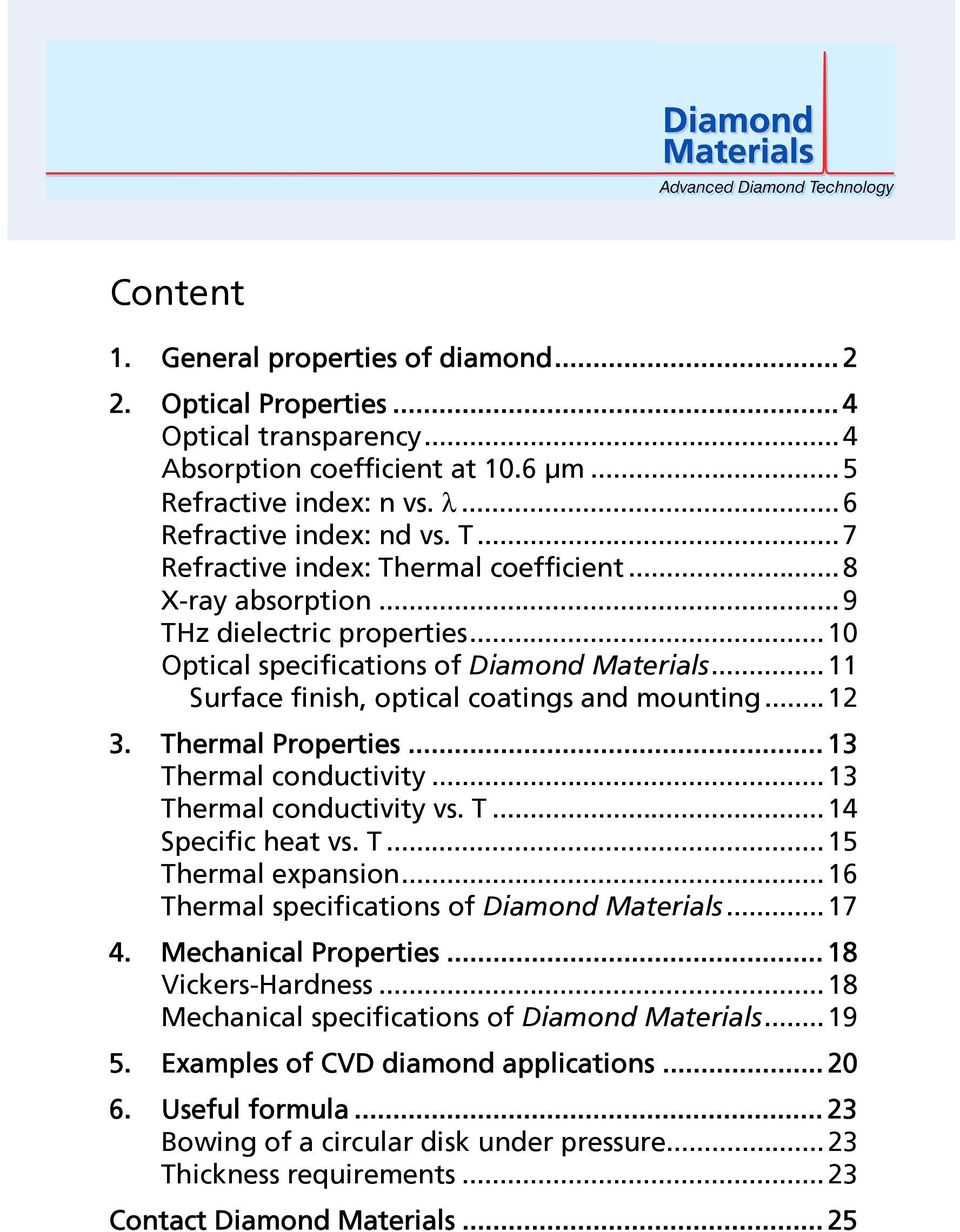 Thermal Properties... 13 Thermal conductivity...13 Thermal conductivity vs. T...14 Specific heat vs. T...15 Thermal expansion...16 Thermal specifications of Diamond Materials...17 4.