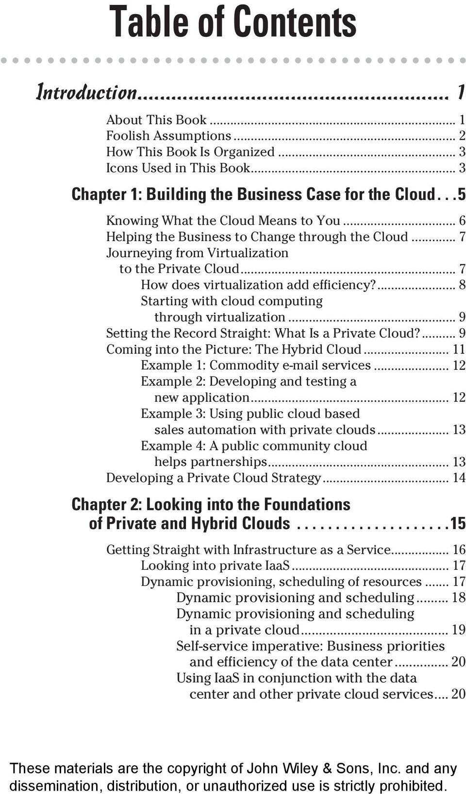 ... 8 Starting with cloud computing through virtualization... 9 Setting the Record Straight: What Is a Private Cloud?... 9 Coming into the Picture: The Hybrid Cloud.