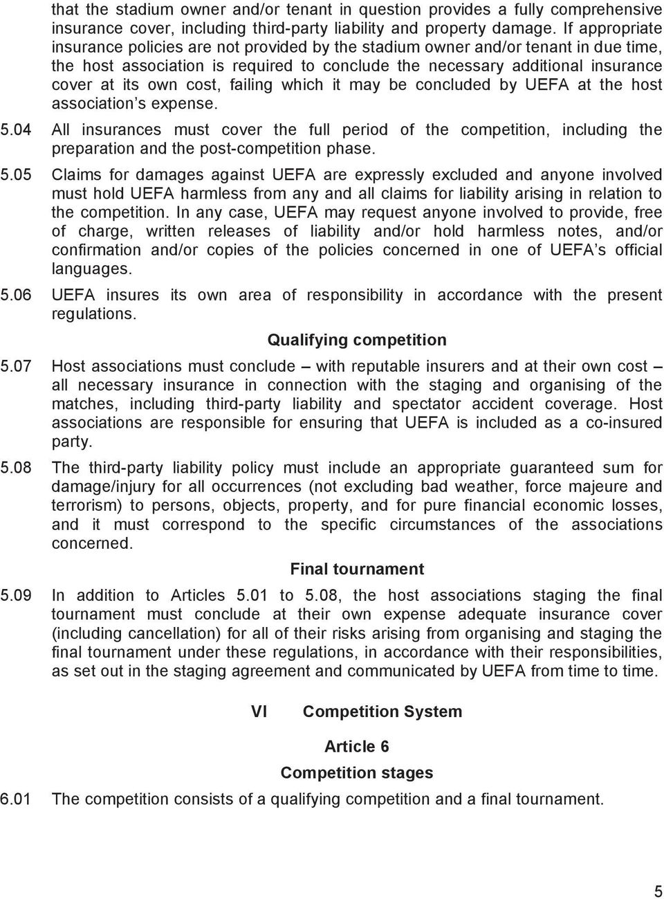 cost, failing which it may be concluded by UEFA at the host association s expense. 5.