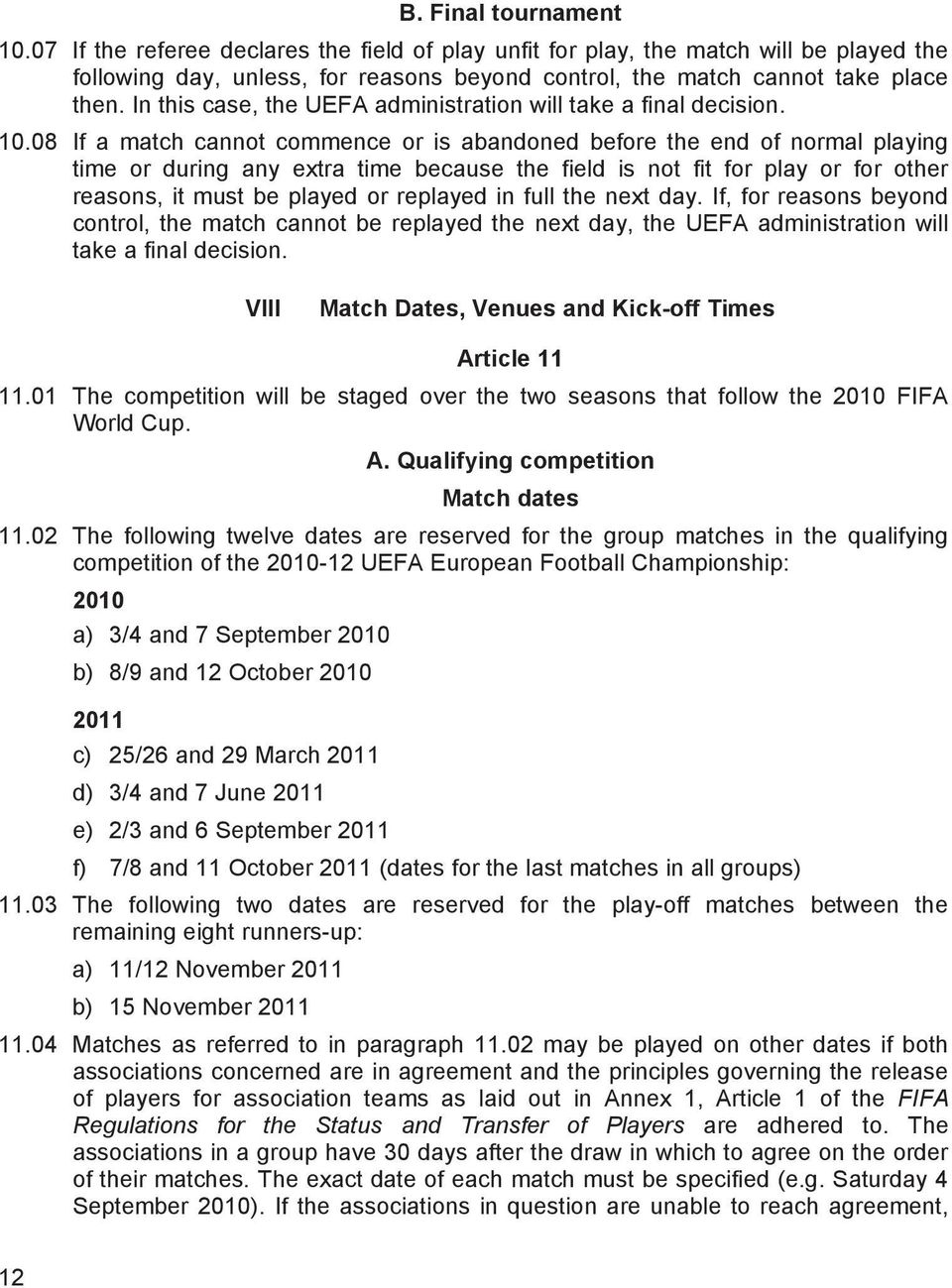08 If a match cannot commence or is abandoned before the end of normal playing time or during any extra time because the field is not fit for play or for other reasons, it must be played or replayed