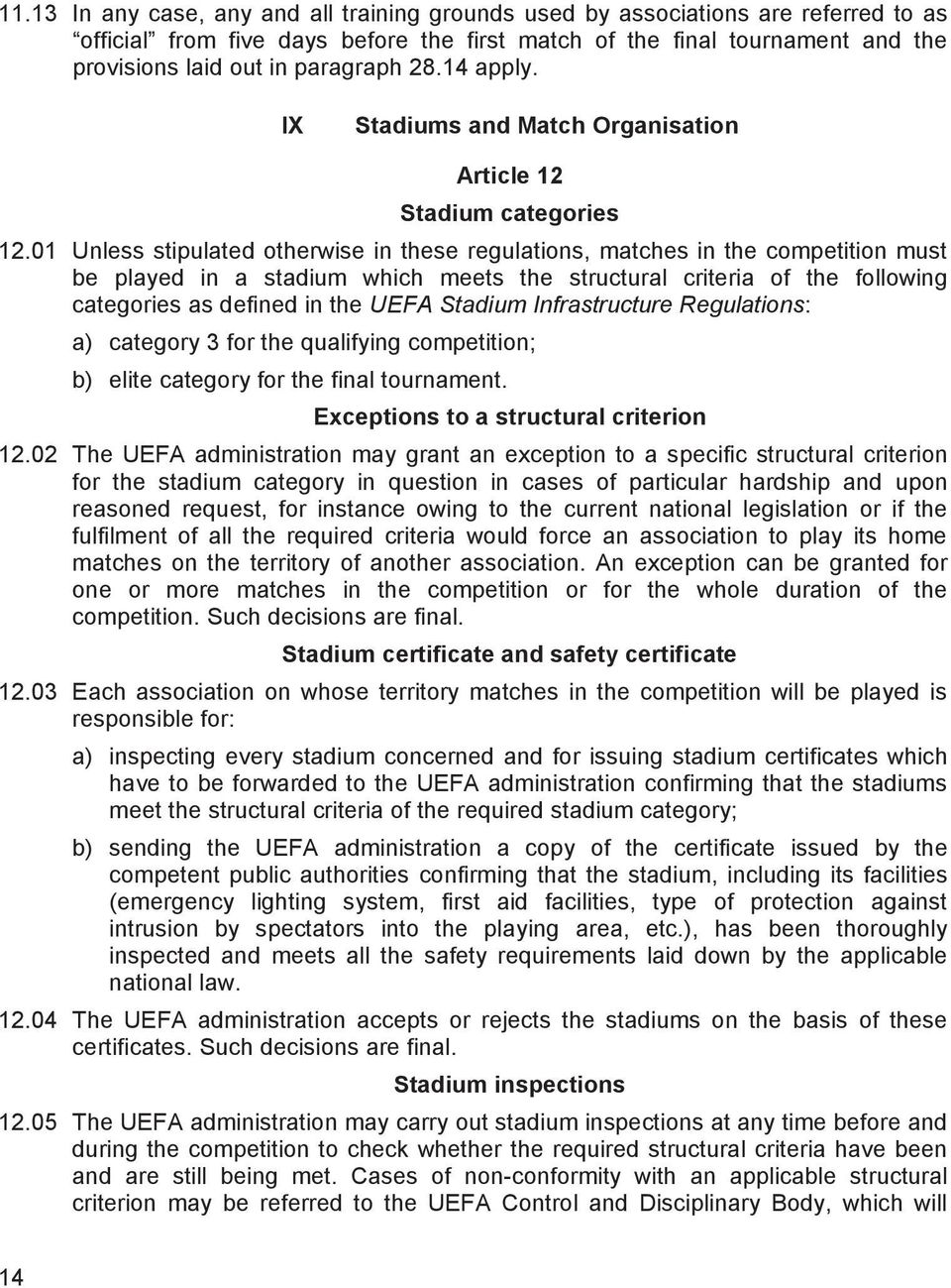 01 Unless stipulated otherwise in these regulations, matches in the competition must be played in a stadium which meets the structural criteria of the following categories as defined in the UEFA