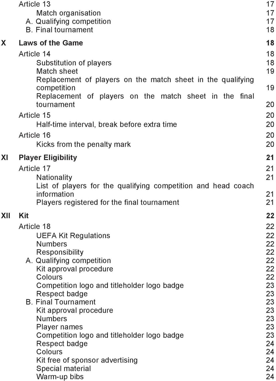the match sheet in the final tournament 20 Article 15 Half-time interval, break before extra time 20 20 Article 16 Kicks from the penalty mark 20 20 XI Player Eligibility 21 Article 17 Nationality 21
