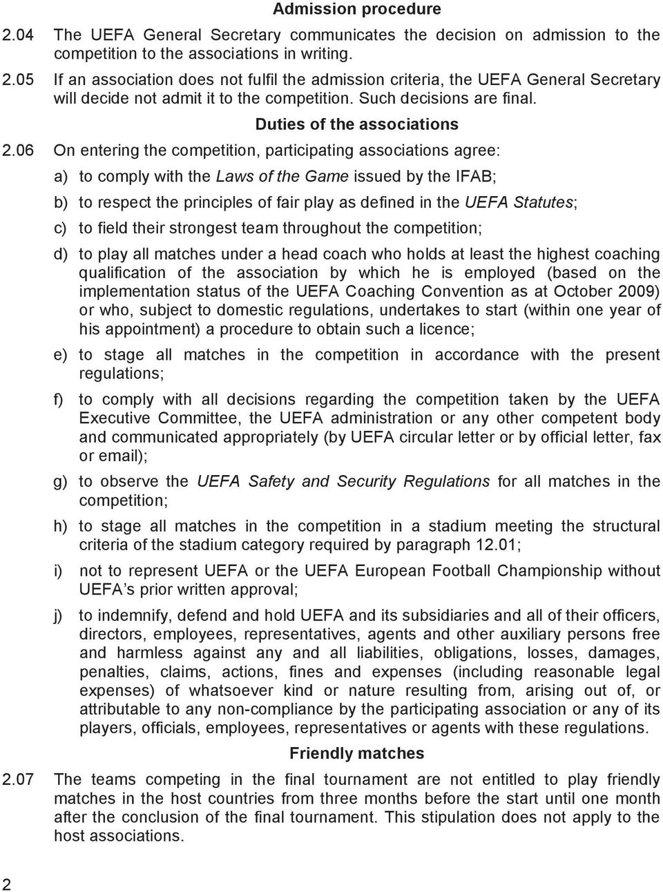 06 On entering the competition, participating associations agree: a) to comply with the Laws of the Game issued by the IFAB; b) to respect the principles of fair play as defined in the UEFA Statutes;