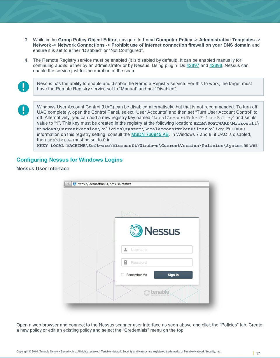 It can be enabled manually for continuing audits, either by an administrator or by Nessus. Using plugin IDs 42897 and 42898, Nessus can enable the service just for the duration of the scan.