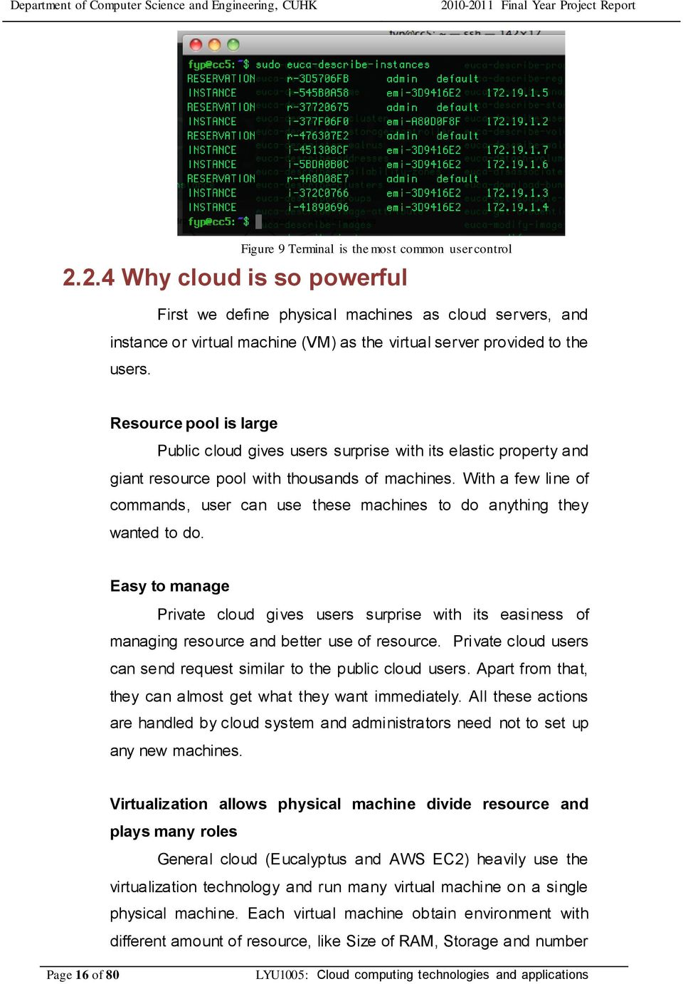 Resource pool is large Public cloud gives users surprise with its elastic property and giant resource pool with thousands of machines.