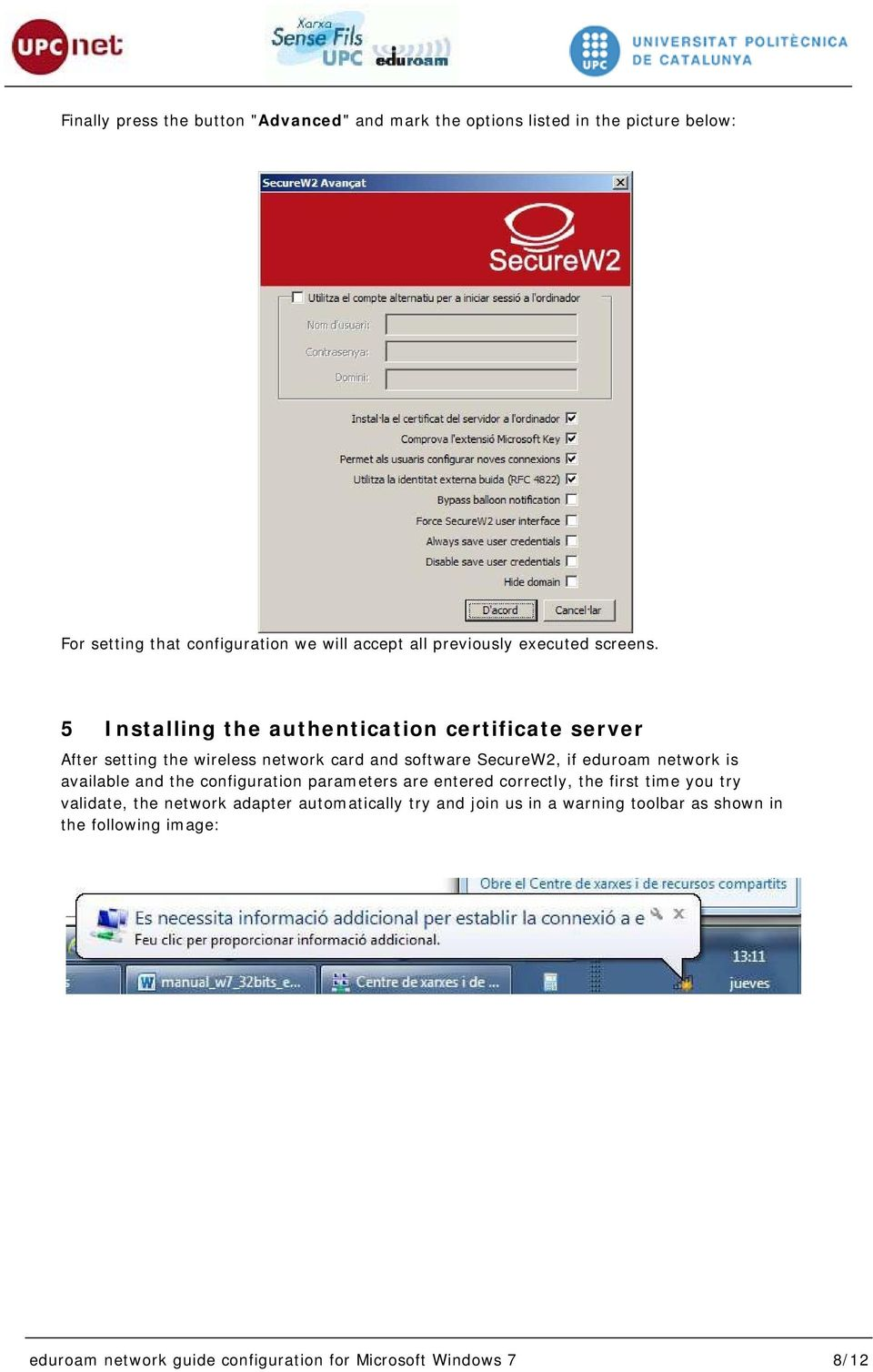 5 Installing the authentication certificate server After setting the wireless network card and software SecureW2, if eduroam network is