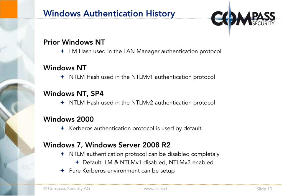 Windows 2000 Kerberos authentication protocol is used by default Windows 7, Windows Server 2008 R2 NTLM authentication