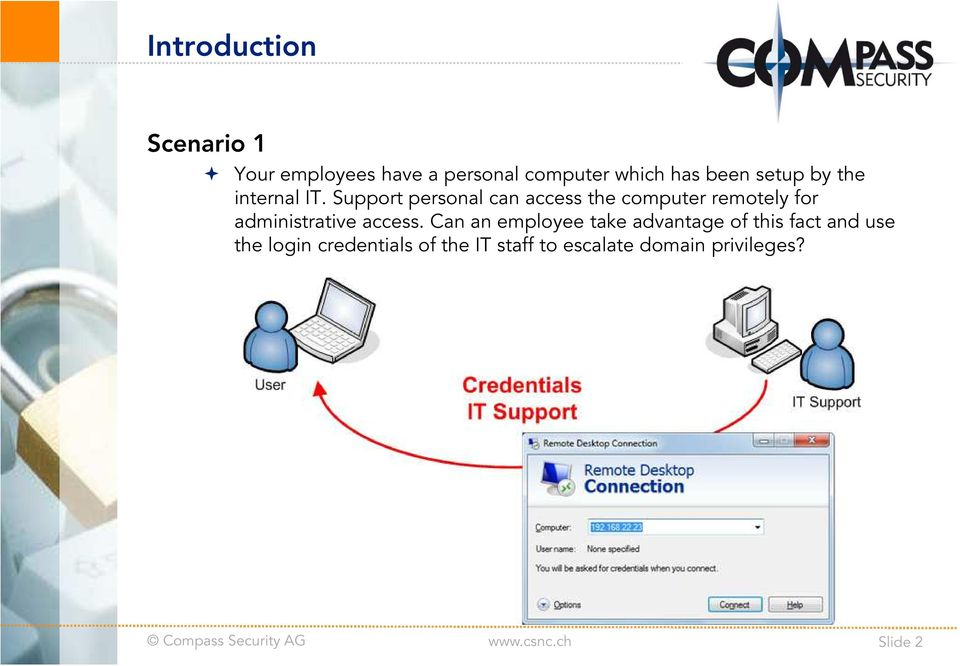 Support personal can access the computer remotely for administrative access.