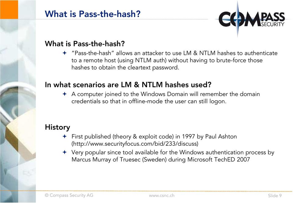 cleartext password. In what scenarios are LM & NTLM hashes used?