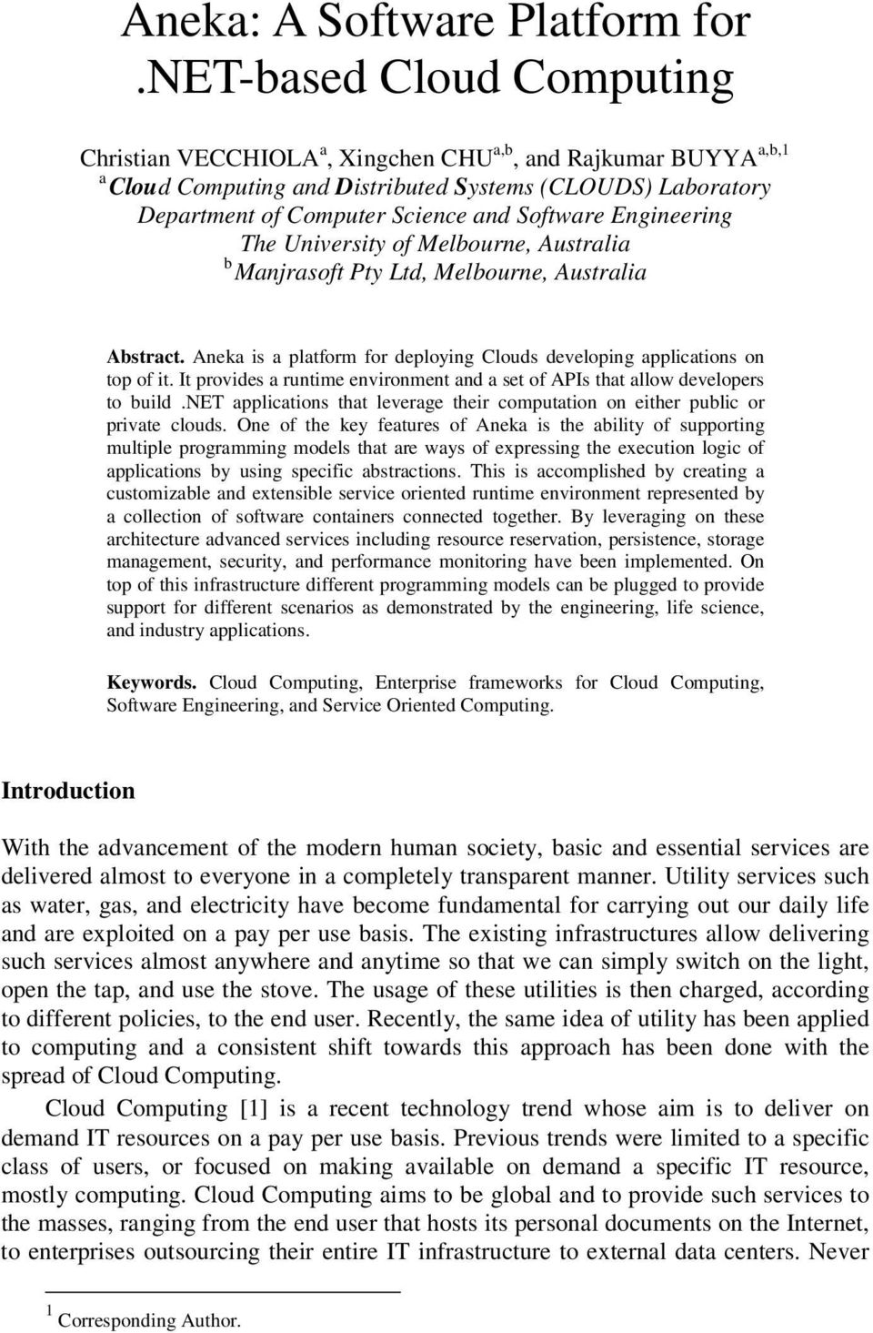 Engineering The University of Melbourne, Australia b Manjrasoft Pty Ltd, Melbourne, Australia Abstract. Aneka is a platform for deploying Clouds developing applications on top of it.