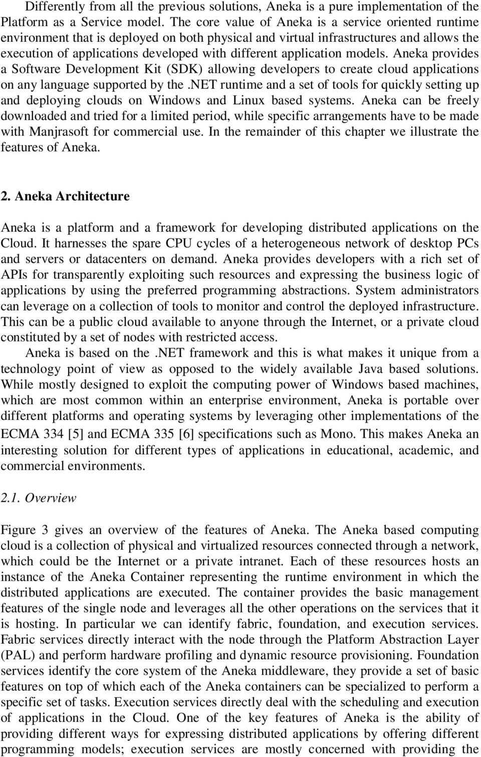 application models. Aneka provides a Software Development Kit (SDK) allowing developers to create cloud applications on any language supported by the.