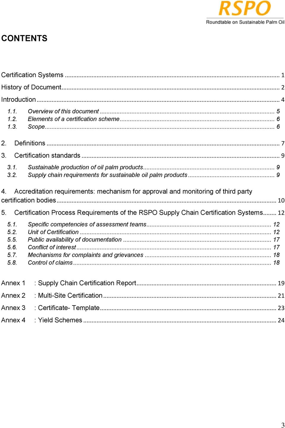 Accreditation requirements: mechanism for approval and monitoring of third party certification bodies... 10 5. Certification Process Requirements of the RSPO Supply Chain Certification Systems... 12 5.