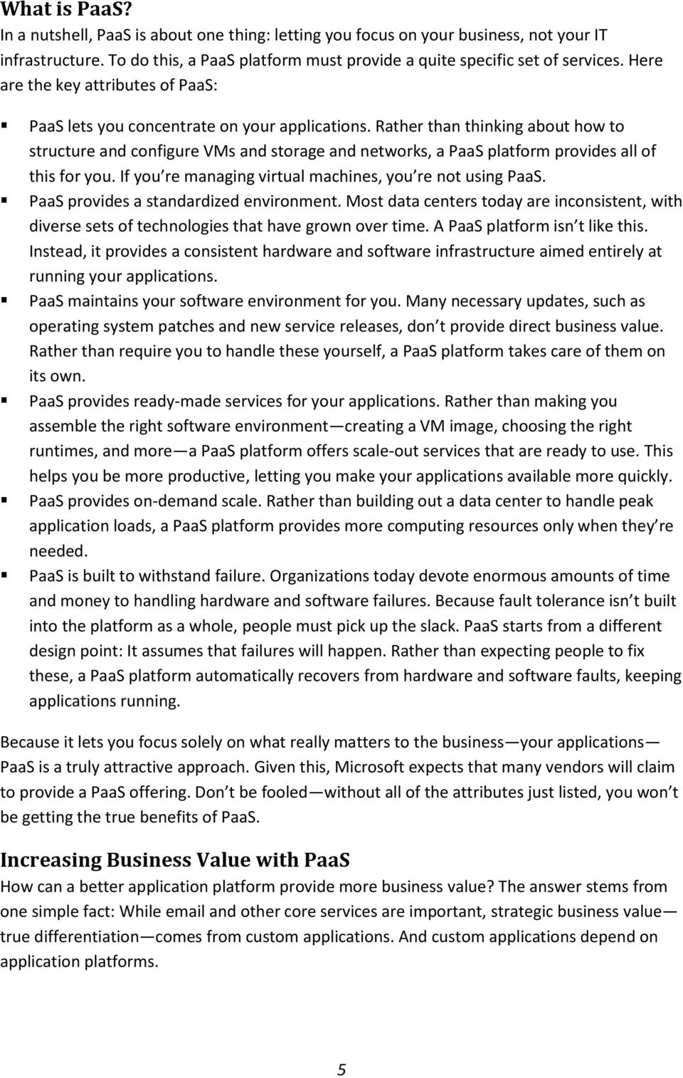 Rather than thinking about how to structure and configure VMs and storage and networks, a PaaS platform provides all of this for you. If you re managing virtual machines, you re not using PaaS.