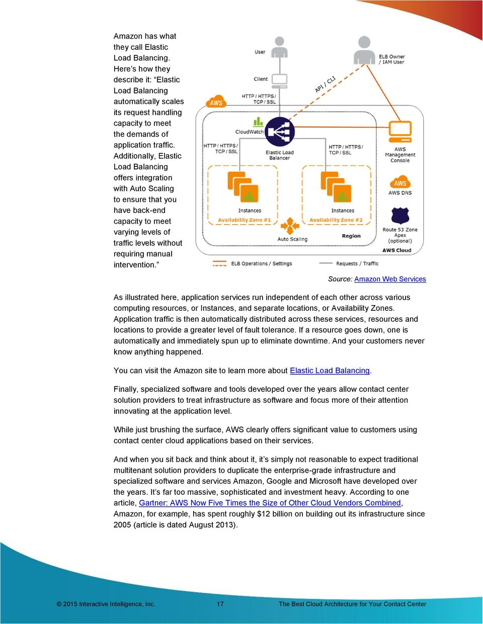 Source: Amazon Web Services As illustrated here, application services run independent of each other across various computing resources, or Instances, and separate locations, or Availability Zones.