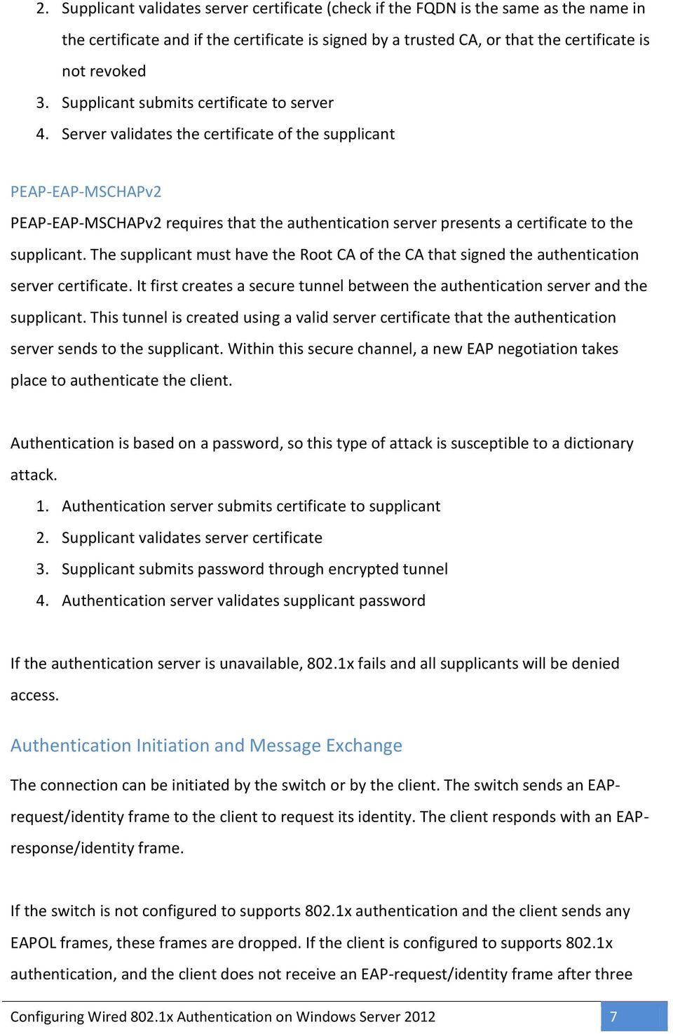 Server validates the certificate of the supplicant PEAP-EAP-MSCHAPv2 PEAP-EAP-MSCHAPv2 requires that the authentication server presents a certificate to the supplicant.
