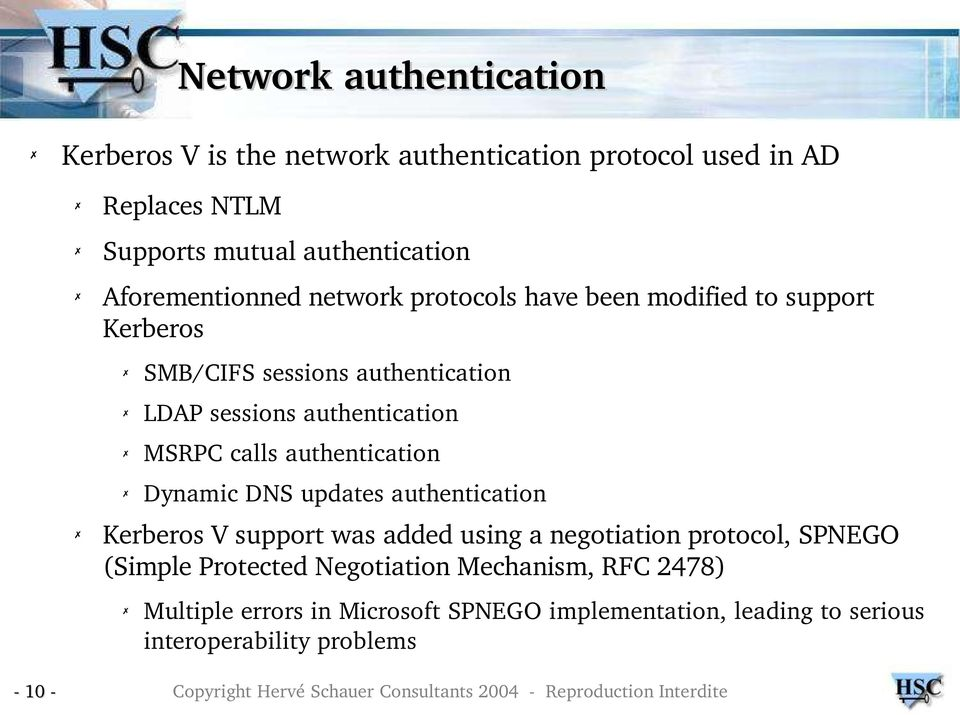MSRPC calls authentication Dynamic DNS updates authentication Kerberos V support was added using a negotiation protocol, SPNEGO (Simple