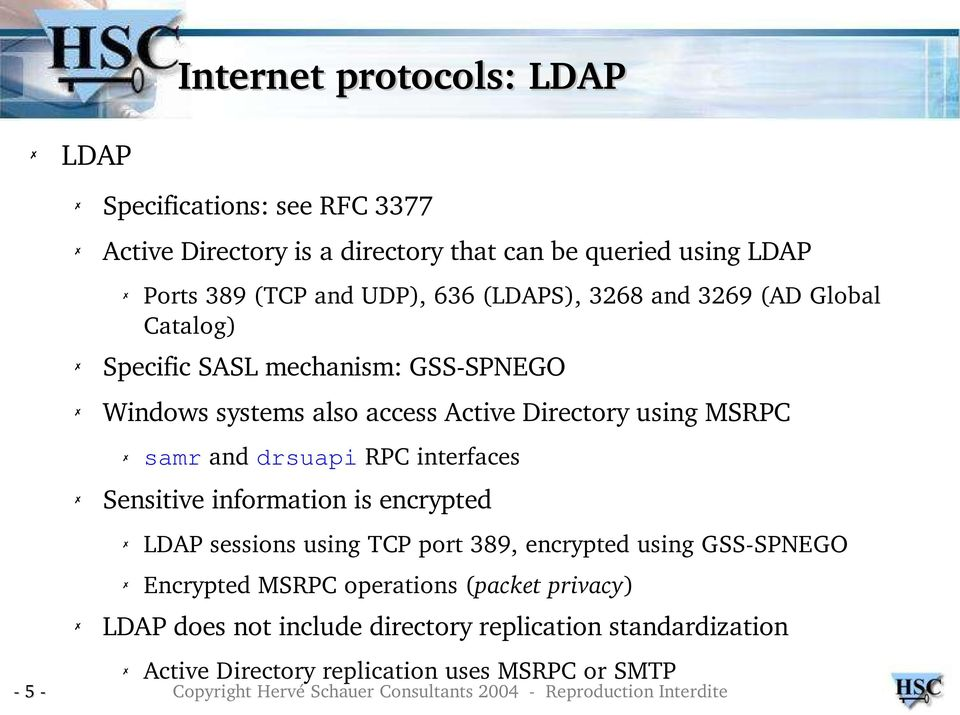 using MSRPC samr and drsuapi RPC interfaces Sensitive information is encrypted LDAP sessions using TCP port 389, encrypted using GSS SPNEGO