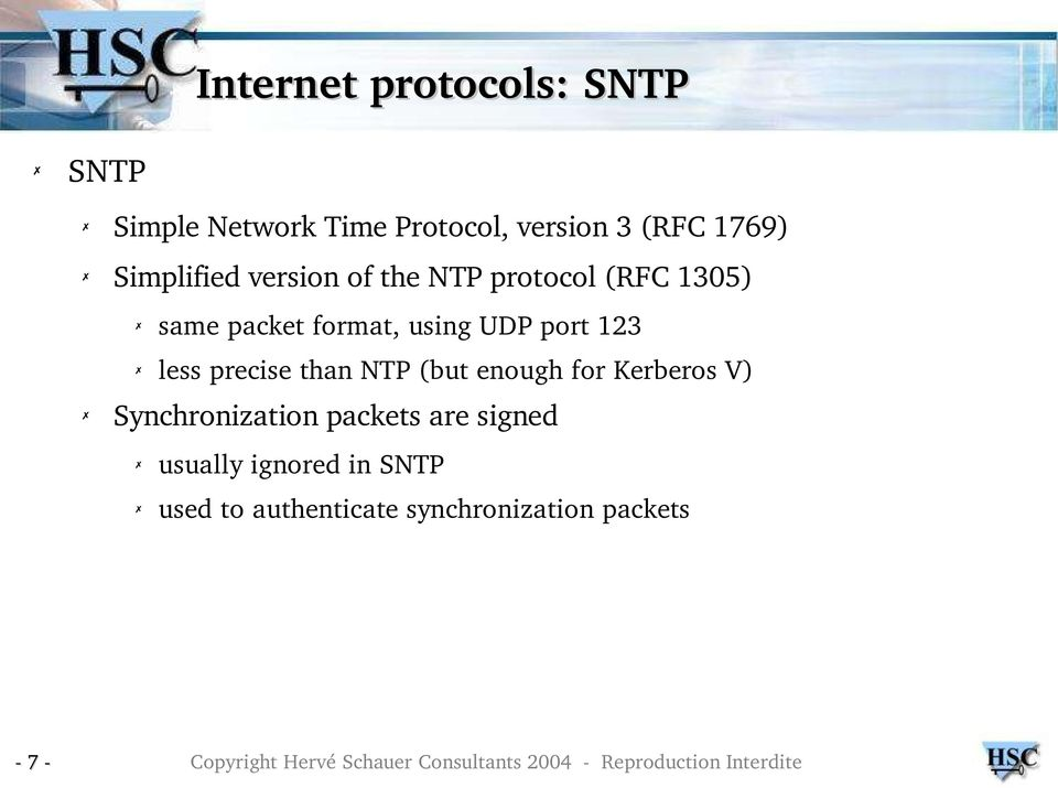 port 123 less precise than NTP (but enough for Kerberos V) Synchronization