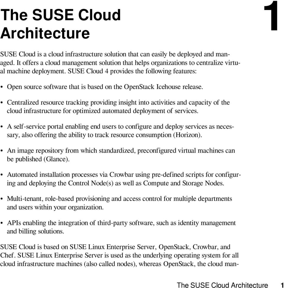 SUSE Cloud 4 provides the following features: Open source software that is based on the OpenStack Icehouse release.