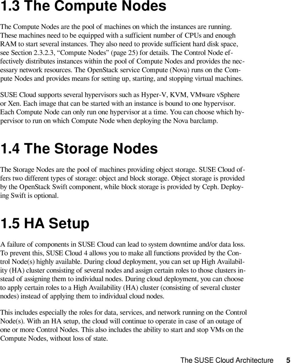 3.2.3, Compute Nodes (page 25) for details. The Control Node effectively distributes instances within the pool of Compute Nodes and provides the necessary network resources.