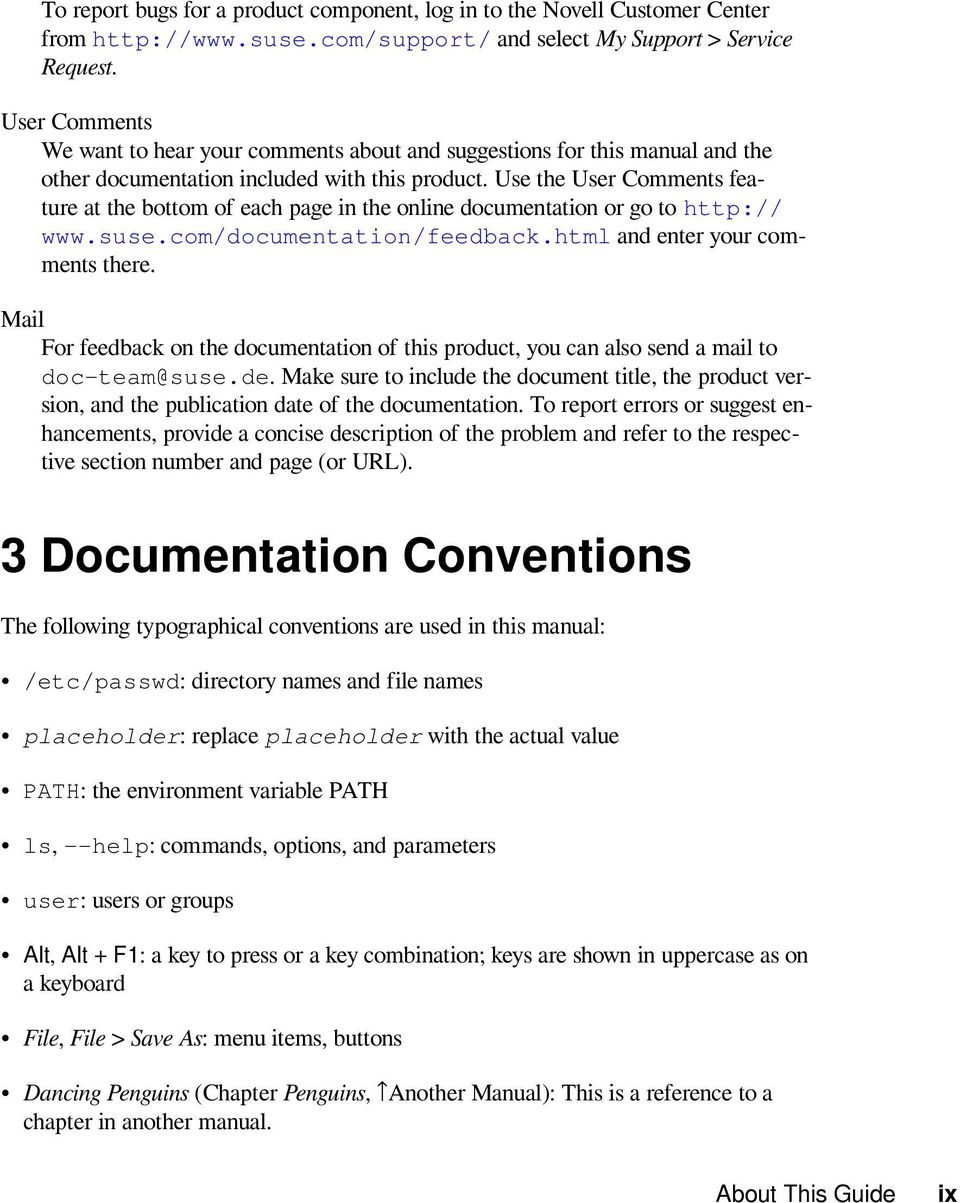 Use the User Comments feature at the bottom of each page in the online documentation or go to http:// www.suse.com/documentation/feedback.html and enter your comments there.